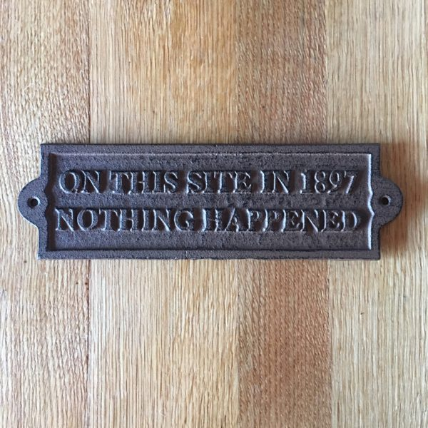 Cast Iron ON THIS SITE IN 1897 NOTHING HAPPENED Plaque